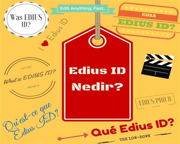 EDIUS ID nedir?